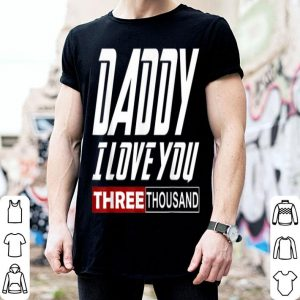 Daddy i Love You Three Thousand Father Day shirt
