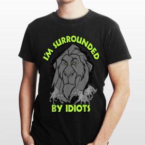 Disney Lion King Surrounded By Idiots Hyenas shirt