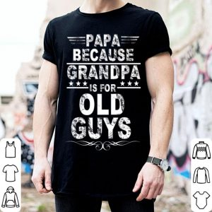 Father Day Papa Because Grandpa Is For Old Guys shirt