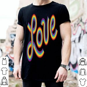 Gay Pride Rainbow Equality Love shirt