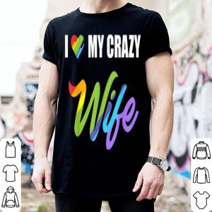 I Love My Crazy Wife Lgbt Pride shirt