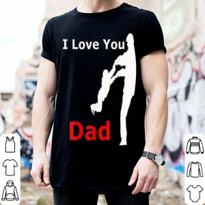 I Love You Dad Father Day Daughter shirt