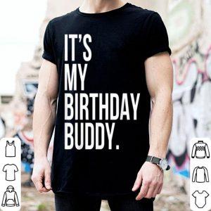 It's My Birthday Buddy shirt