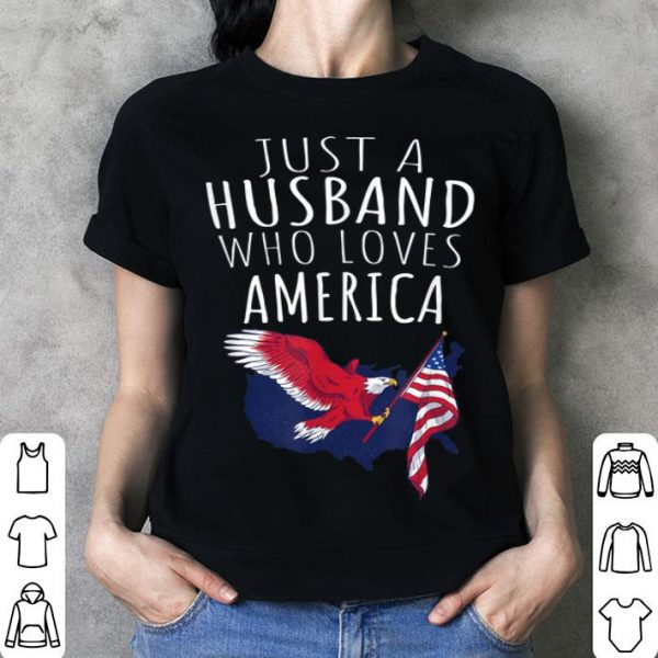 Just A Husband Who Loves America shirt