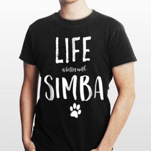 Life ist better with Simba Dog Name shirt
