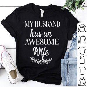 My Husband Has An Awesome Wife Tee shirt