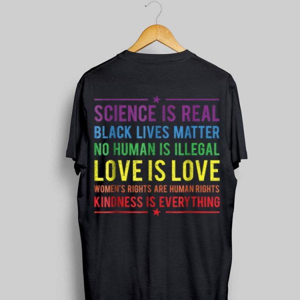 Science Is Real Black Lives Matter No Human Is Illegal Love Is Love Rainbow LGBT shirt
