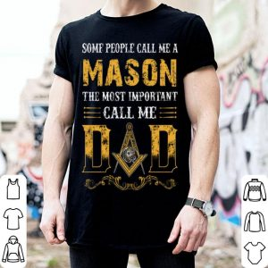 Some People Call Me A Mason The Most Important Call Me Dad Father Day shirt