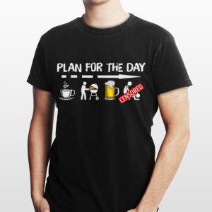 Plan For The Day Coffee BBQ Grilling Beer Sex shirt