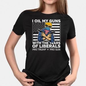 I Oil My Guns With The Tears Of Liberals Pro Trump Pro Guns American Flag shirt