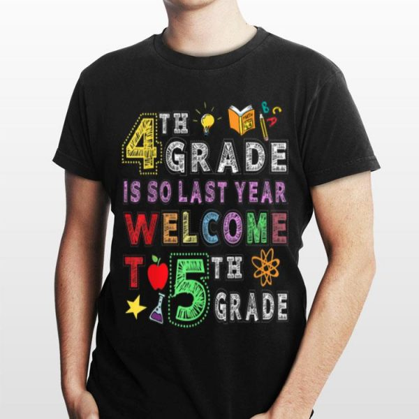 4th Grade Is So Last Year Welcome To 5th Grade shirt