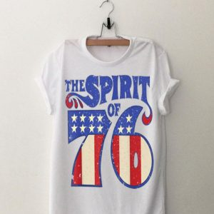 American The Spirit 76 4th Of July Independence Day shirt