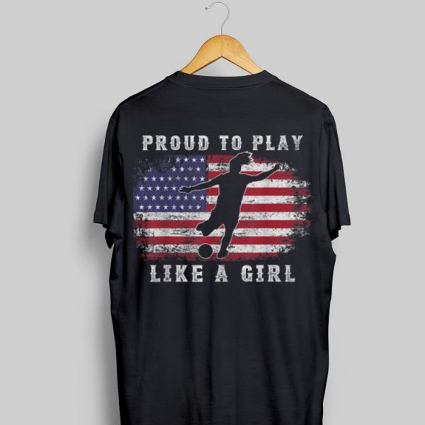 Amrican Flag Proud To Play Like A Girl Women Soccer France 2019 shirt