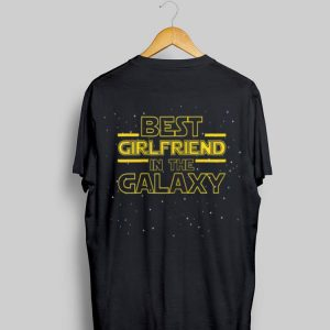 Best Girl Friend In The Galaxy Star War Style shirt