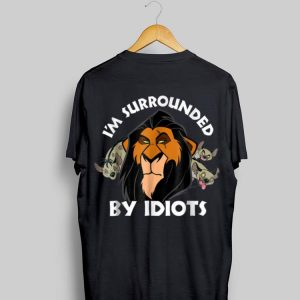 Disney Lion King Scar I'm Surrounded By Idiots shirt