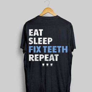 Eat Sleep Fix Teeth Reapeat shirt