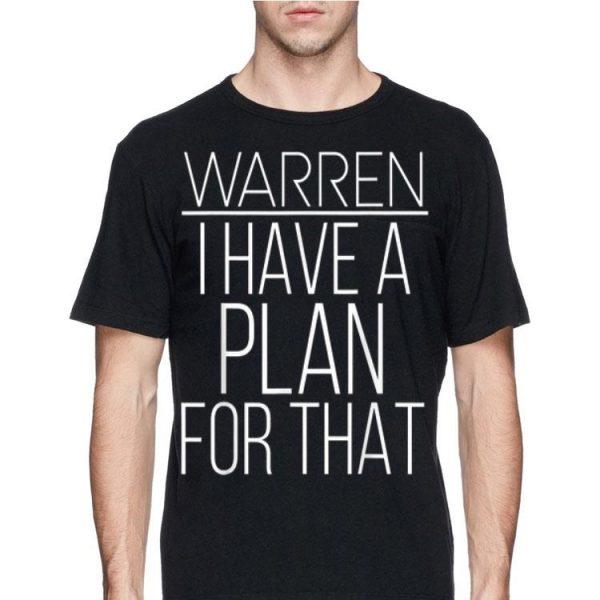 Elizabeth Warren 2020 I Have A Plan For That shirt