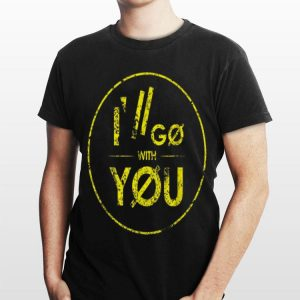 I'll Go With You Grunge Vintage shirt