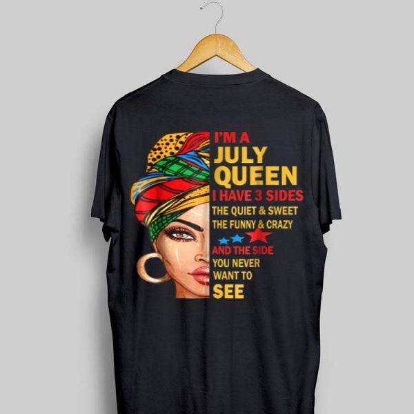 I'm A July Queen I Have 3 Sides The Quiet And Sweet The Funny And Crazy shirt