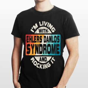 I'm Living With Ehlers Danlos Syndrome And Rocking It shirt