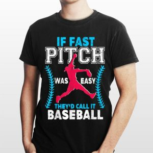 If Fast Pitch Was Easy They'd Call It Baseball shirt