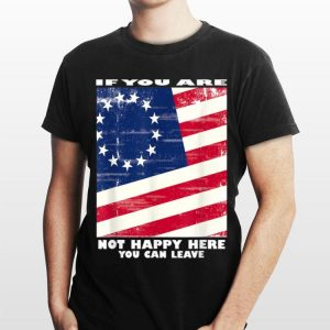If You Are Not Happy Here you Can Leave Betsy Ross Flag shirt