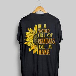 In A World Full Of Grandmas Be A NaNa Sunflower shirt