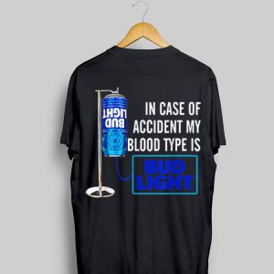 In Case Of Accident My Blood Type Is Bud Light shirt