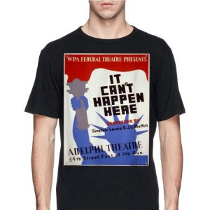 It Cant Happen Here Adelphi Theatre 54th Street East Of 7th Ave shirt