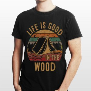 Life Is Good in The Wood Vintage Camping shirt