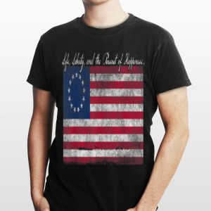 Life Liberty And The Pursuit Of Happiness Betsy Ross Flag shirt