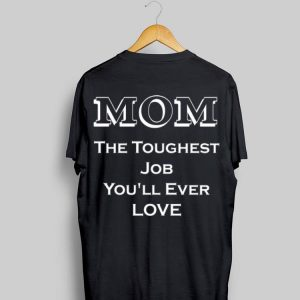 Mom The Toughest Job You'll Ever Love shirt