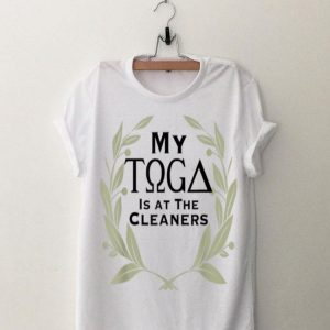 My Toga Is At The Cleaners shirt