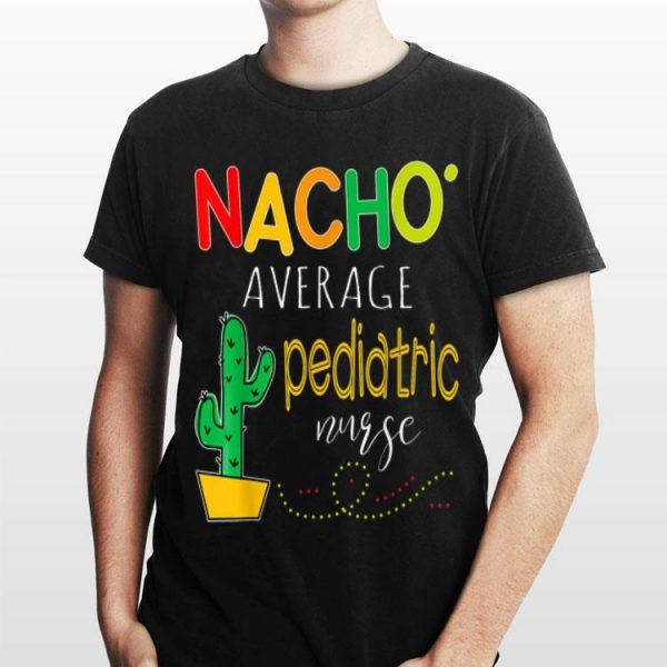 Nacho Average Pediatric Nurse Cactus shirt