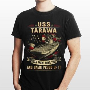 Navy USS Tarawa Been There Done That And Damn Proud Of It shirt