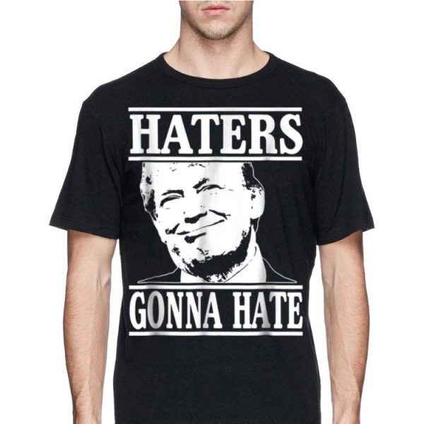 President Donald Trump Haters Gonna Hate shirt