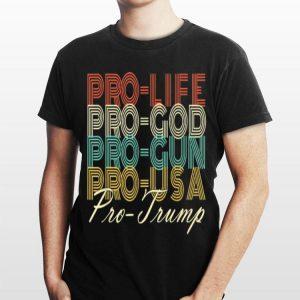 Retro Donald Trump 2020 Pro Life Pro God Pro Gun Pro Usa shirt