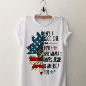 She's A Good Girl Loves Her Mama Love Jesus And Amrican Too America Sunflower shirt