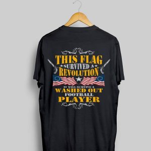 This Flag Surived Revolution Betsy Ross Flag Washed Out Football Player shirt