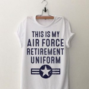 This Is My Air Force Retirement Uniform shirt