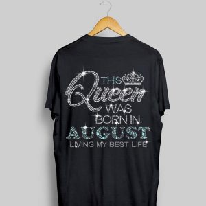 This Queen Was Born In August Living My Best Life Diamond shirt
