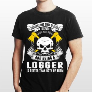 Two Kinds People In World Logger Better shirt