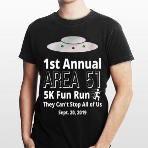 UFO Sept 20 2019 1st Annual Area 51 5k Fun Run they Can't Stop All Of us shirt