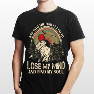 Vintage Retro And Into The Forest I Go To Lose My Mind And Find My Soul shirt