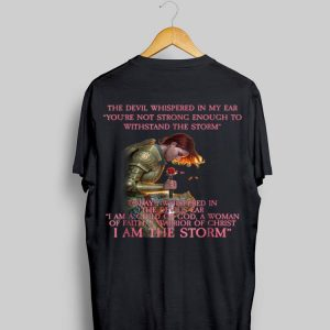 Warrior Of Christ The Devil Whispered in My Ear You're Not Strong Enough To Withstand The Storm shirt