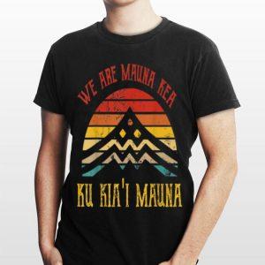 We Are Mauna Kea Ku Kia'i Mauna Vintage shirt