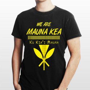 We Are mauna Kea Ku Kiai Mauna shirt