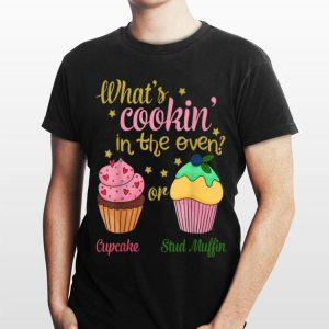 What Cookin In The Even Cupcake Or Stud Muffin shirt