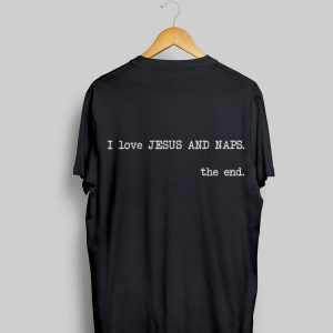 I Love Jesus and Naps The End shirt