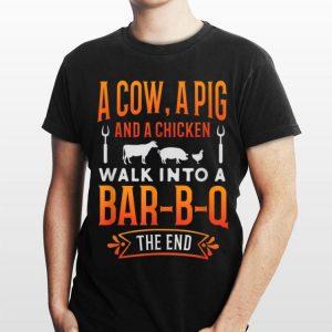 A Cow A Pig And A Chicken Walk into Bar B Q The End shirt